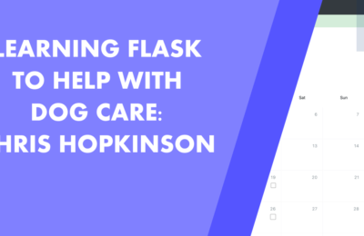 Learning Flask To Help With Dog Care: Interview With Chris Hopkinson
